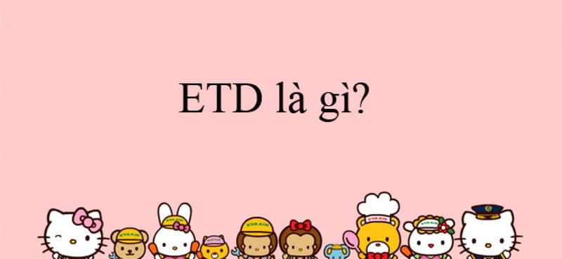 Giải nghĩa ETD là gì?