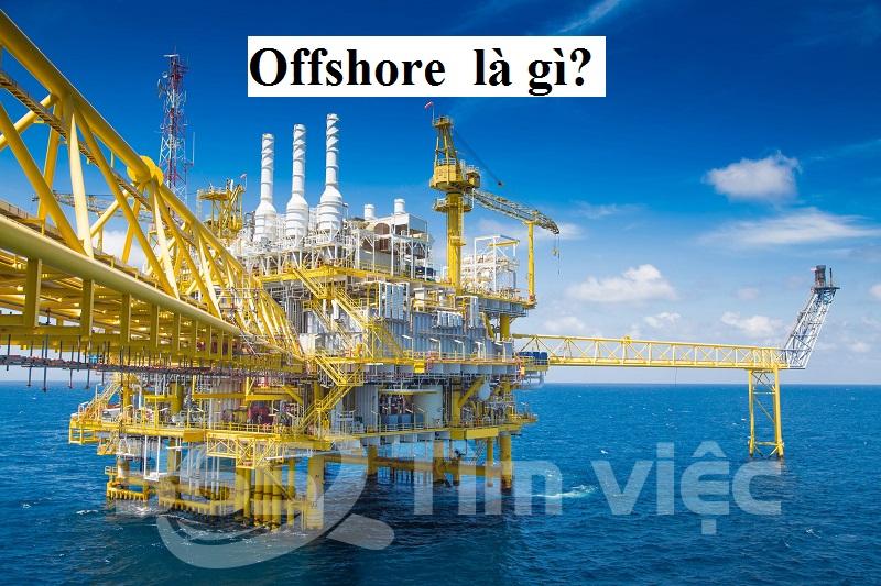 [Khái niệm] Offshore là gì? Làm thế nào để Offshore thu về nhiều lợi nhuận