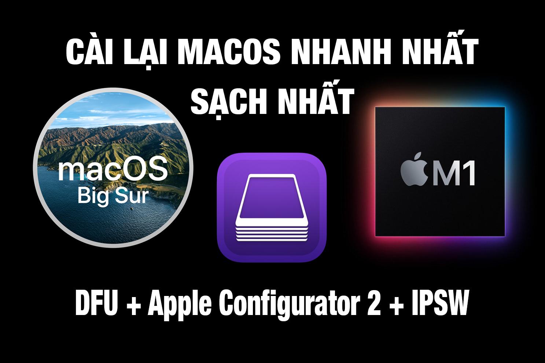 """#2021 Cài lại macOS trên Mac Silicon (M1) """"sạch nhất"""" với Apple Configurator 2, DFU, File IPSW từ Apple – Maclife"""