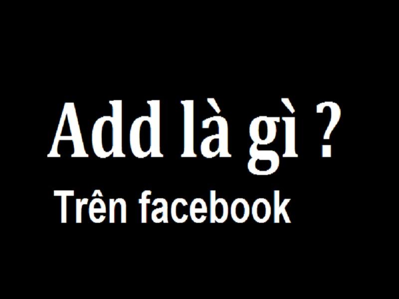 [Khái niệm] Add trên facebook là gì? – 2021