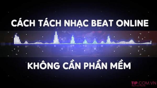 #2021 Cách tách nhạc beat online không cần phần mềm, tách karaoke online nhanh nhất