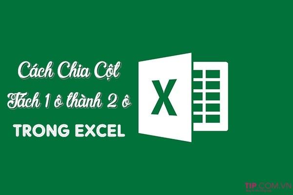 #2021 Cách chia cột trong Excel, cách tách 1 ô thành 2 ô trong Excel