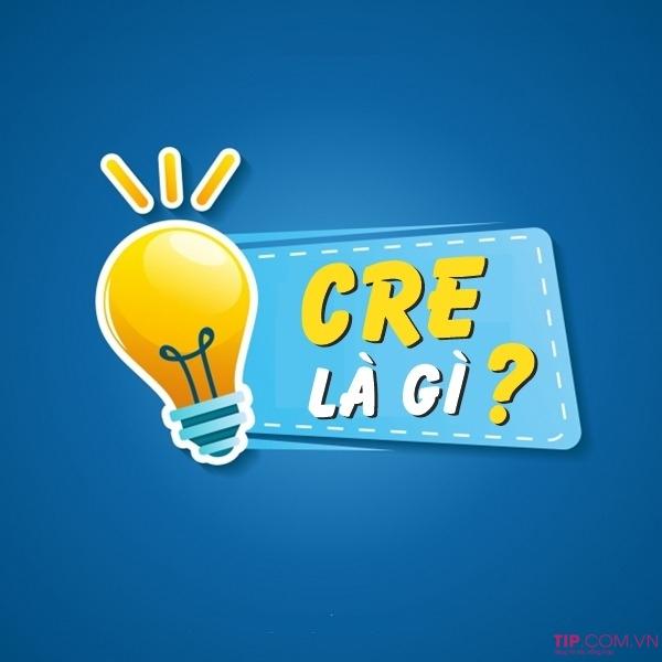 #2021 Cre là gì? Cre là viết tắt của chữ gì?