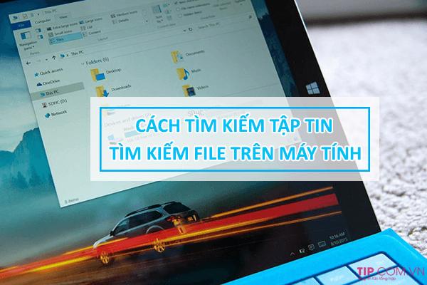 #2021 Cách tìm kiếm file, tìm tập tin trên máy tính nhanh nhất
