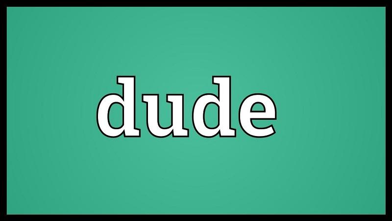 [Khái niệm] Dude là gì? Khám phá những điều thú vị về thuật ngữ Dude