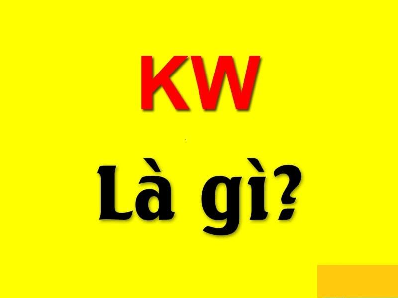 [Khái niệm] KW là gì? Những ý nghĩa đơn thuần của từ KW cho cá nhân chưa biết